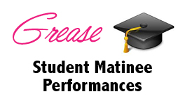Grease Student Matinees